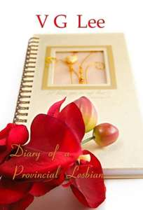 Valentine's Weekend Gift - VG Lee's Diary of a Provincial Lesbian for Kindle at Amazon