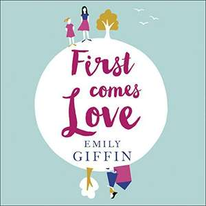 Free Audiobook - First Comes Love by Emily Giffin