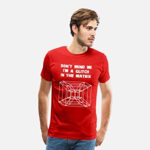 'I'm  a Glitch in the Matrix' T-shirt for only £22.22+£4.99 delivery - £27.21 Spreadshirt