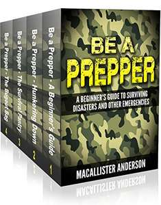 Be A Prepper - 4 book set: Vol. 1: A Beginner's Guide to Surviving Disasters and Other Emergencies Free for Amazon Kindle