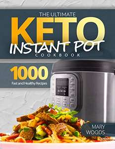 The Ultimate Keto Instant Pot Cookbook: 1000 Fast and Healthy Recipes. Must-Have Keto Recipes for Weight Loss. Kindle Edition Free @ Amazon