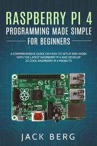 Raspberry Pi 4 Programming Made Simple For Beginners FREE Kindle Edition @ Amazon