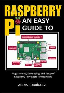 Raspberry Pi: An Easy Guide to Programming, Developing, and Setup of Raspberry PI Projects for Beginners Kindle Edition FREE at Amazon