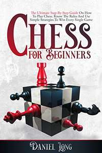 Free ebook - Chess For Beginners: The Ultimate Step-By-Step Guide On How To Play via Amazon