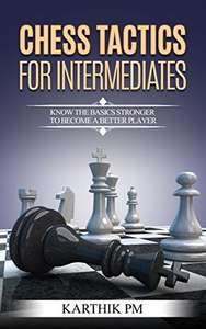 Chess Tactics For Intermediates: Know the basics stronger to become a better player! Kindle Edition FREE at Amazon