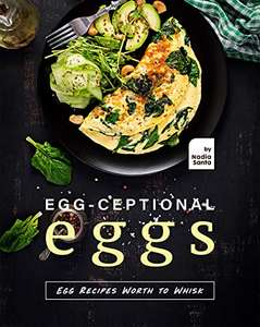 Egg-ceptional Eggs: Egg Recipes Worth to Whisk Kindle Edition - Free @ Amazon