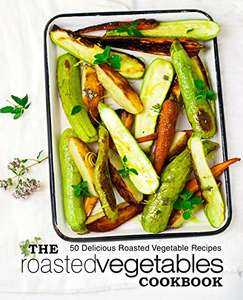 The Roasted Vegetables Cookbook: 50 Delicious Roasted Vegetables Recipes Kindle Edition FREE at Amazon