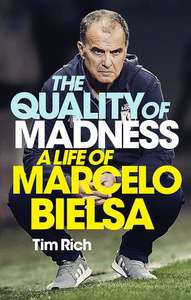 The Quality of Madness: A Life of Marcelo Bielsa by Tim Rich (Kindle Edition) 99p @ Amazon