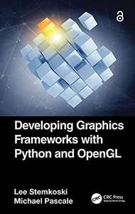 Developing Graphics Frameworks with Python and OpenGL - Kindle Edition Free - (Hardback is £89.99) @ Amazon