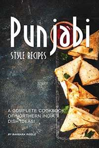 Punjabi Style Recipes: A Complete Cookbook of Northern India Dish Ideas! Kindle Edition FREE at Amazon