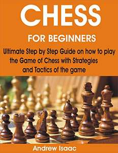 Chess For Beginners: Ultimate Step by Step Guide Kindle Edition - Free @ Amazon