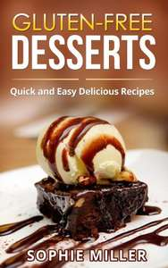 Gluten-Free Desserts: Quick and Easy Delicious Recipes Kindle Edition by Sophie Miller FREE at Amazon