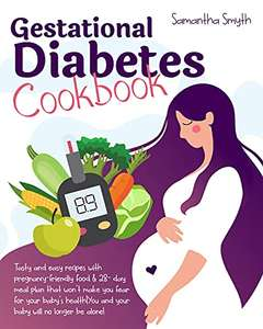Gestational Diabetes Cookbook: Tasty and Easy Recipes with Pregnancy-Friendly Food & 28-day Meal Plan - Free Kindle Edition @ Amazon