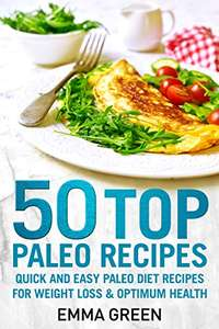 50 Top Paleo Recipes: Quick and Easy Paleo Diet Recipes for Weight Loss and Optimum Health Kindle Edition FREE @ Amazon