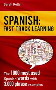 SPANISH: FAST TRACK LEARNING: The 1000 most used Spanish words with 3000 phrase examples - Kindle Edition: Free @ Amazon