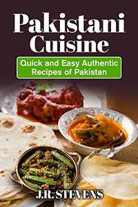 Pakistani Cuisine: Quick and Easy Authentic Recipes of Pakistan Kindle Edition by J.R. Stevens FREE at Amazon