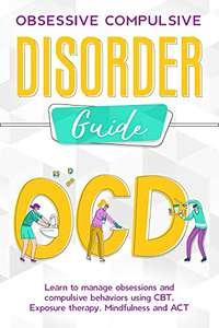 OCD Guide: Learn to manage obsessions and compulsive behaviours using CBT, Exposure therapy, Mindfulness... - Kindle Edition: Free @ Amazon