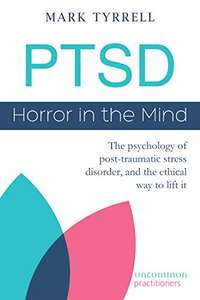 PTSD: Horror in the Mind: The psychology of post-traumatic stress disorder, and the ethical way to lift it - Kindle Edition Free @ Amazon