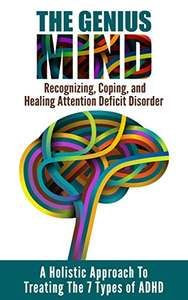 The Genius Mind - A Holistic Approach to Treating the 7 Types of ADHD - Kindle Edition now Free @ Amazon