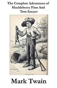 The Complete Adventures of Huckleberry Finn And Tom Sawyer (Unabridged) Kindle Edition FREE at Amazon