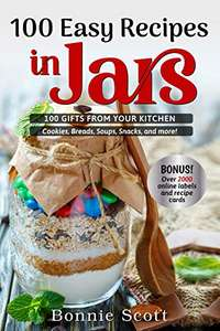 100 Easy Recipes In Jars: 100 Gifts From Your Kitchen (100 More Easy Recipes in Jars) Kindle Edition FREE at Amazon