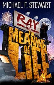 Ray Vs the Meaning of Life Kindle Edition by Michael F. Stewart FREE at Amazon