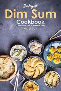 The Joy of Dim Sum Cookbook: Delectable Dim Sum Made Easy - Kindle Edition: Free @ Amazon
