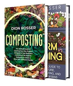 Composting & Worm Farming: All You Need to Know About Creating an Organic Compost Vermicomposting & Making Worm Bins. Kindle Ed Free @Amazon
