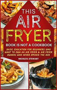 This Air Fryer Book Is Not a Cookbook: - Kindle Edition: Free @ Amazon