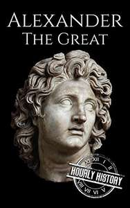 Alexander the Great: A Life From Beginning to End (Military Biographies) Kindle Edition by Hourly History FREE at Amazon