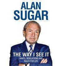 Alan Sugar: The Way I See It  (Hardback) - £10.59 delivered (RRP £20) at The Book Depository
