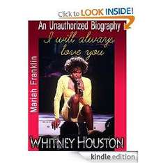 Whitney Houston: I Will Always Love You - An Unauthorized Biography [Kindle Edition]