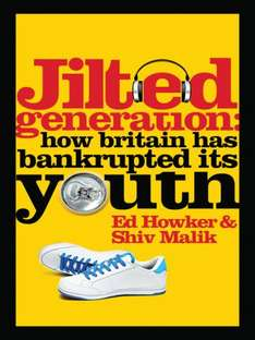 Jilted Generation: How Britain Has Bankrupted Its Youth (Kindle Daily Deal - 99p)