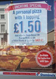 Personal Pizza for £1.50 + GarlicPizza/wedges/drink for extra £1 Dominos (local?)
