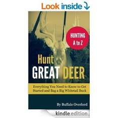 Free Kindle Book - Hunt Great Deer: Everything You Need to Know to Get Started and Bag a Big Whitetail Buck