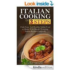 Italian Cooking in 3 Steps: Cook Easy And Healthy Italian Food at Home With Mouth Watering Italian Recipes Cookbook [Kindle Edition] Free @ Amazon