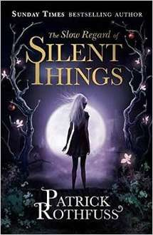 The Slow Regard of Silent Things: A Kingkiller Chronicle Novella - Patrick Rothfuss - Amazon £9.09 paperback  (free delivery £10 spend/prime)