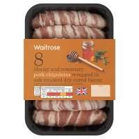 8 honey and rosemary pork chipolatas wrapped in bacon two packs for £5 @ Waitrose