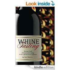 Whine Tasting: Musings From A Conservative Living In Far-Left Northern California [Kindle Edition]