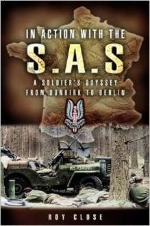 In Action With the Sas: A Soldiers Odyssey from Dunkirk to Berlin [Kindle Edition] by Roy Close - Amazon only 49p
