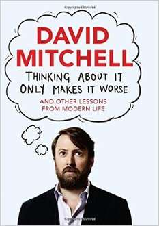 David Mitchell: Thinking About It Only Makes It Worse down to 99p on Kindle