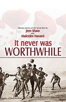 It Never Was Worthwhile: Human Stories of the Great War [Kindle Edition]  -   Now Free @ Amazon  - (Book Is £9.99)