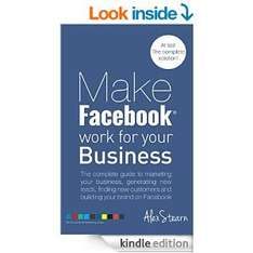 Make Facebook Work For Your Business: The complete guide to Facebook Marketing, generating new leads, finding new customers and building your brand on ... Social Media Work For Your Business 1) [Kindle Edition]