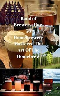 Band of Brewers: How 56 Homebrewers Mastered The Art Of The Homebrew Kindle Edition (FREE) @ Amazon