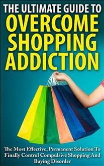 The Ultimate Guide To Overcoming Shopping Addiction (Kindle)