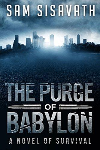 Post Apocalyptic   -   Sam Sisavath  -   The Purge of Babylon: A Novel of Survival (Purge of Babylon, Book 1) Kindle Edition  - Free Download @ Amazon