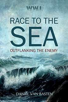 WWI: Race to the Sea - Outflanking the Enemy Kindle Edition by Daniel van Basten