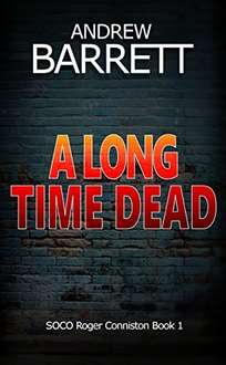 Cracking Thriller -  A Long Time Dead: A gripping CSI crime thriller (SOCO Roger Conniston Book 1) Kindle Edition  - Free Download @ Amazon
