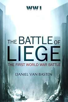 WWI: The Battle of Liege - The First World War Battle Kindle Edition