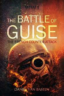 WWI: The Battle of Guise - The French Counter-Attack Kindle Edition